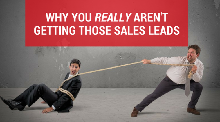 Why You Really Aren't Getting Those Sales Leads