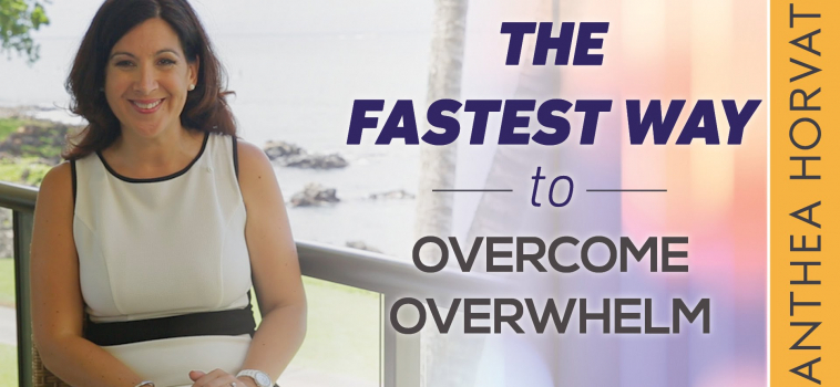 The Fastest Way to Overcome Overwhelm