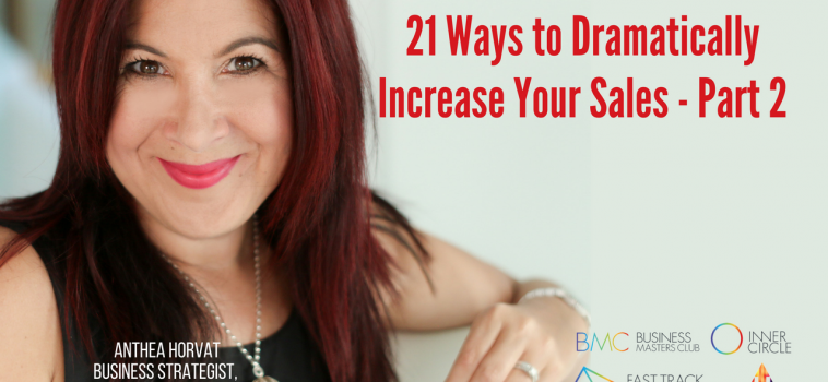 21 Ways to Dramatically Increase Your Sales (Part 2 of 2)