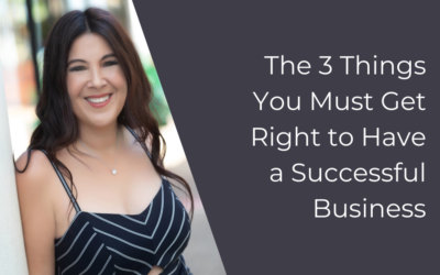 The 3 Things You Must Get Right to Have a Successful Business