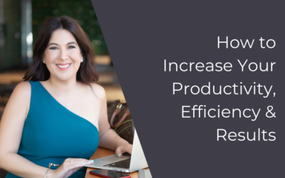 How to Increase Your Productivity, Efficiency & Results